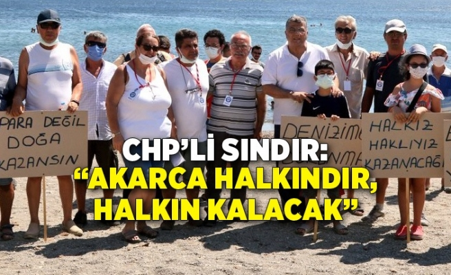 """CHP'li Sındır, """"Akarca halkındır, halkın kalacak"""""""