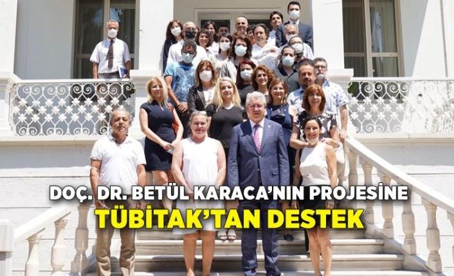 Doç. Dr. Betül Karaca'nın projesine TÜBİTAK'tan destek