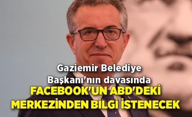 Gaziemir Belediye Başkanı'nın davasında Facebook'un ABD'deki merkezinden bilgi istenecek