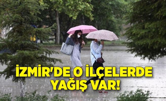 İzmir'de o ilçelerde yağış var!