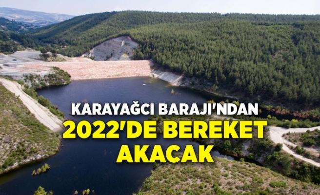Karayağcı Barajı'ndan 2022'de bereket akacak