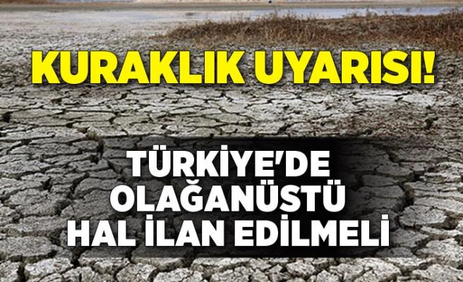 Kuraklık uyarısı: Türkiye'de olağanüstü hal ilan edilmeli
