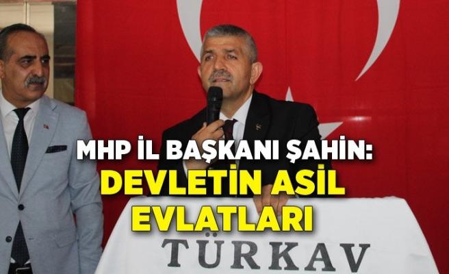 MHP İl Başkanı Şahin: Devletin asil evlatları