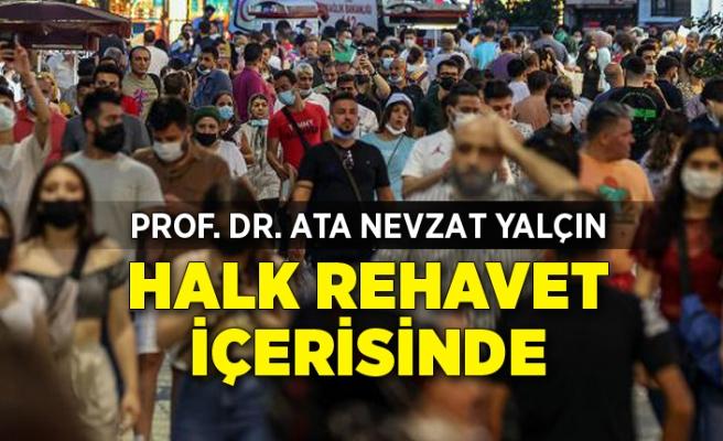 Prof. Dr. Yalçın: Halk rehavet içerisinde, bu vaka artışı olarak dönecektir