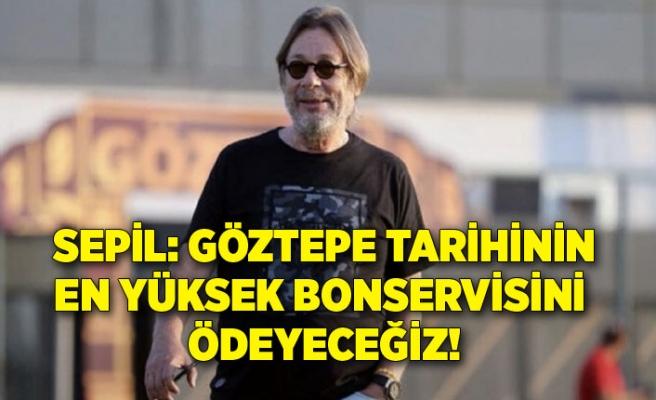 Sepil: Göztepe tarihinin en yüksek bonservisini ödeyeceğiz!