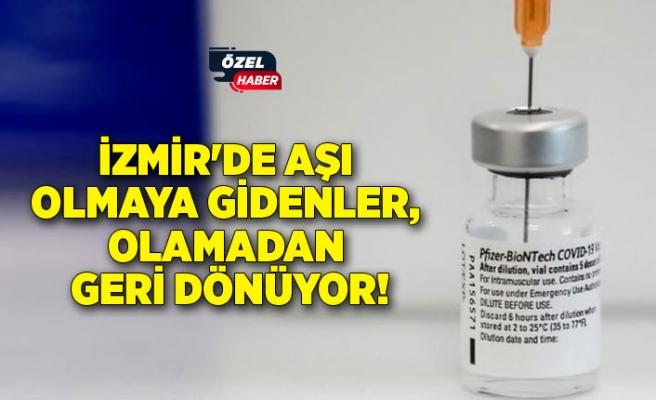 İzmir'de aşı olmaya gidenler, olamadan geri dönüyor!