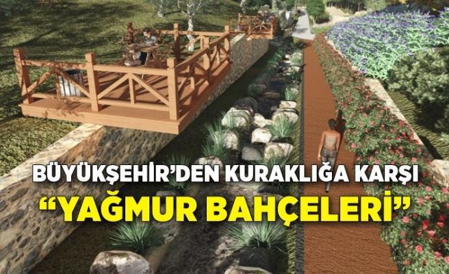 """Büyükşehir'den kuraklığa karşı """"yağmur bahçeleri"""""""