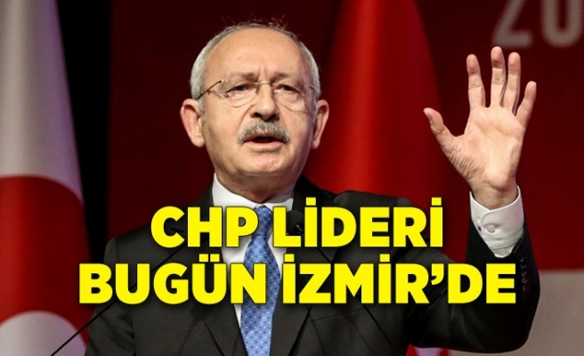 CHP Lideri Kılıçdaroğlu bugün İzmir'de
