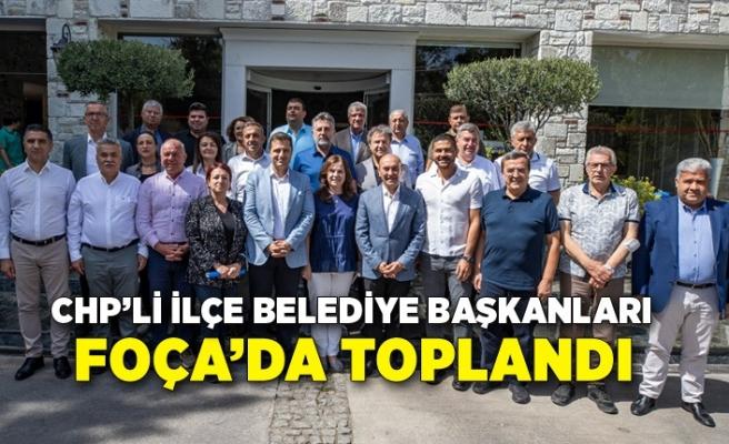 CHP'li ilçe belediye başkanları Foça'da toplandı