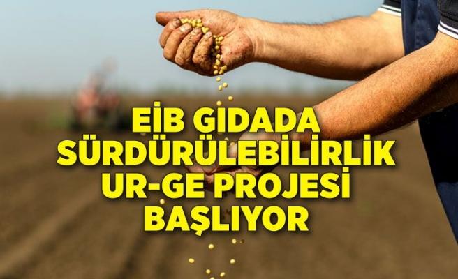 EİB Gıdada Sürdürülebilirlik UR-GE Projesi başlıyor
