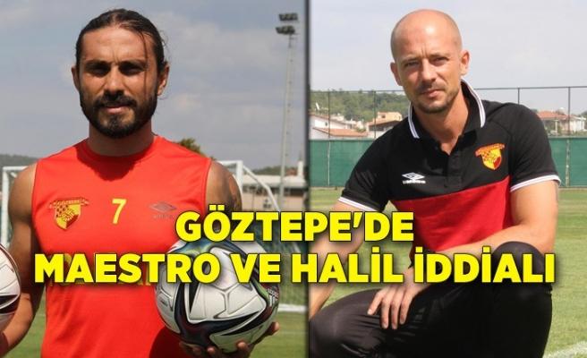 Göztepe'de Maestro ve Halil iddialı