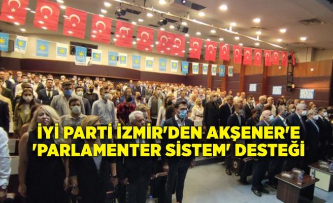İYİ Parti İzmir'den Akşener'e 'parlamenter sistem' desteği