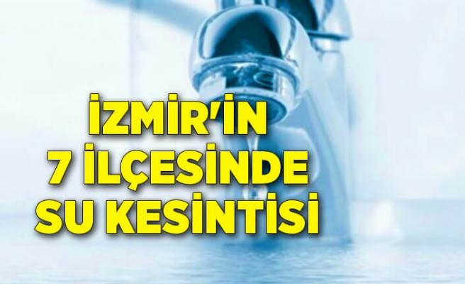 İzmir'in 7 ilçesinde su kesintisi