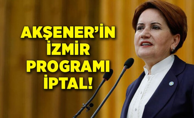 Meral Akşener'in İzmir programı iptal!