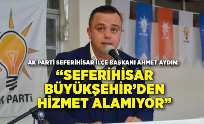"""""""Seferihisar Büyükşehir'den hizmet alamıyor"""""""