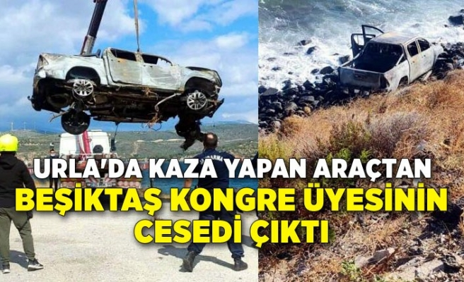 Urla'da kaza yapan araçtan Beşiktaş Kongre üyesinin cesedi çıktı