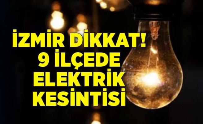 İzmir dikkat: 9 ilçede elektrik kesintisi!
