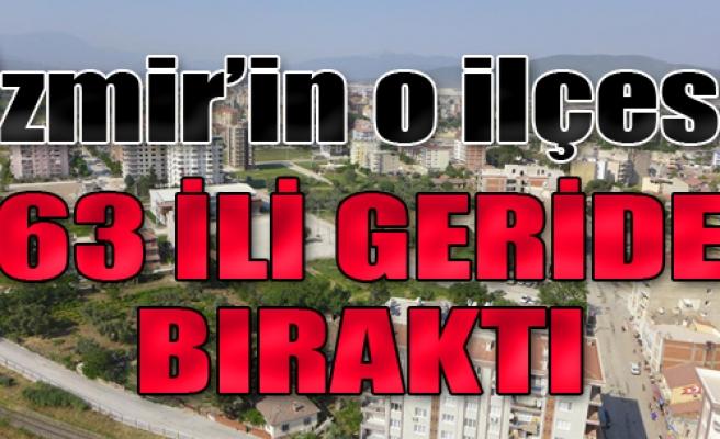 İzmir'in O İlçesi 63 İli Geride Bıraktı