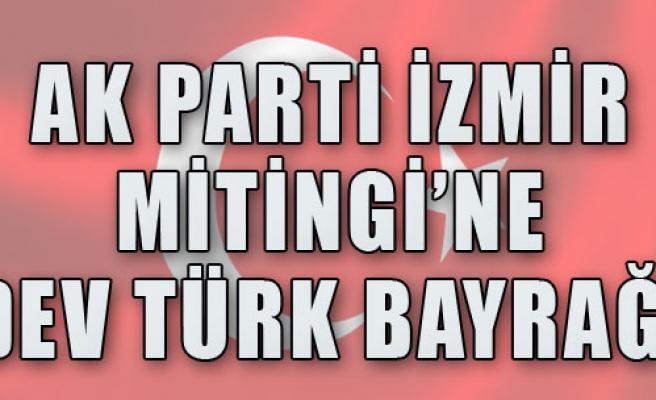 AK Parti Mitingi'ne Dev Türk Bayrağı