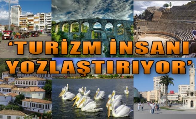 'Turizm, İnsanı Yozlaştırıyor'