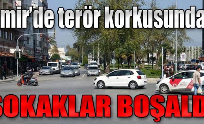 İzmir'de Terör Korkusu Sokakları Boşalttı