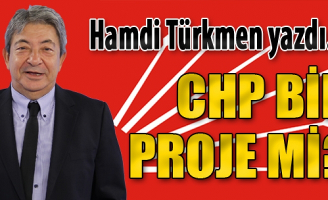 CHP Bir Proje mi?