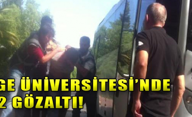 Ege Üniversitesi'nde 22 Gözaltı