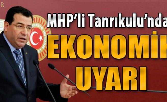 MHP'li Tanrıkulu'ndan Ekonomik Uyarı