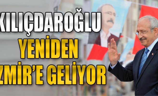 Kılıçdaroğlu Yeniden İzmir'e Geliyor