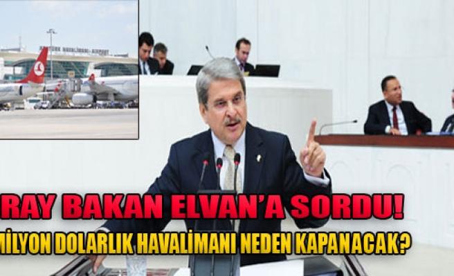 Çıray'dan Bakan Elvan'a Soru Önergesi