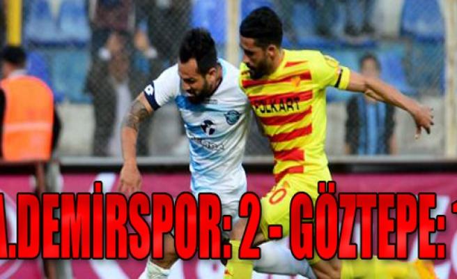 Adana Demirspor:2 - Göztepe:1