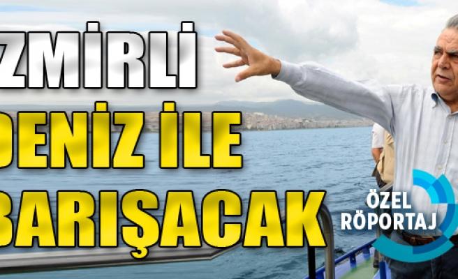 İzmirli, Denizle Barışacak