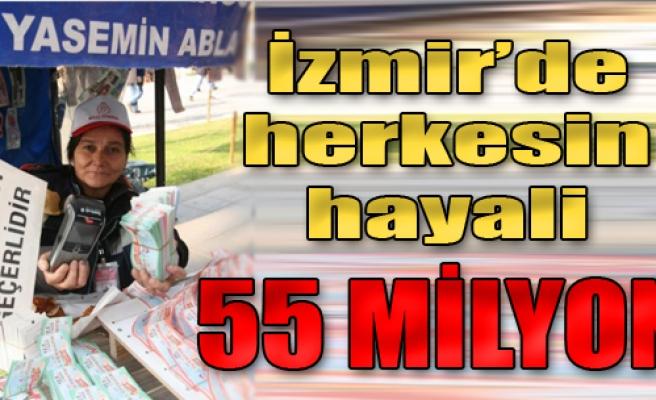 İzmir'de Herkesin Hayali: 55 Milyon TL