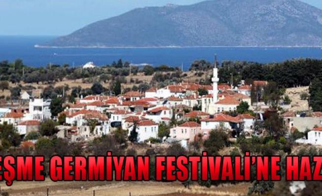 Çeşme Germiyan Festivali'ne Hazır