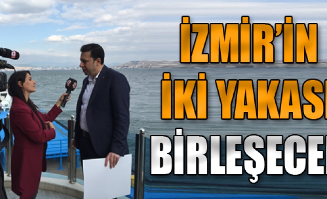 İzmir'in İki Yakası Birleşecek