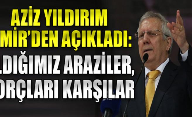 Yıldırım, İzmir'den açıkladı: Aldığımız araziler, borçları karşılar