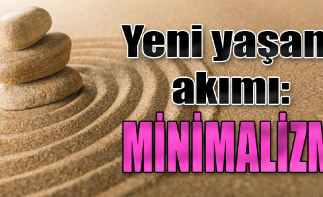 Yeni Yaşam Akımı: Minimalizm