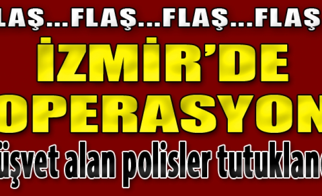 İzmir'de Polise Operasyon
