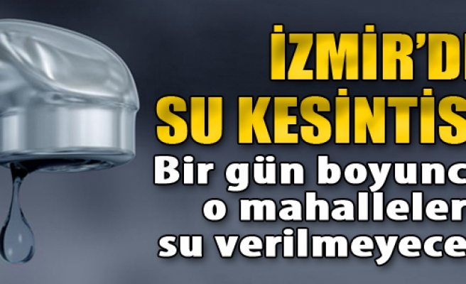 İzmir'de Bir Gün Boyunca Su Yok