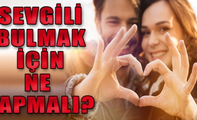 Sevgili Bulmak İçin Ne Yapmalı?