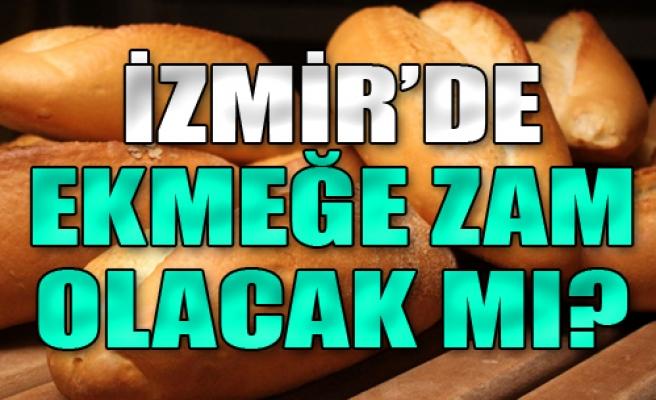 İzmir'de Ekmeğe Zam Olacak mı?