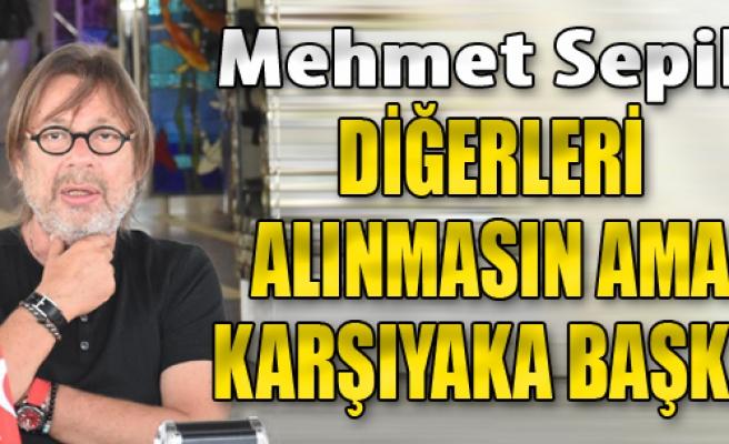 Mehmet Sepil; 'Diğerleri Alınmasın Ama Karşıyaka Başka'