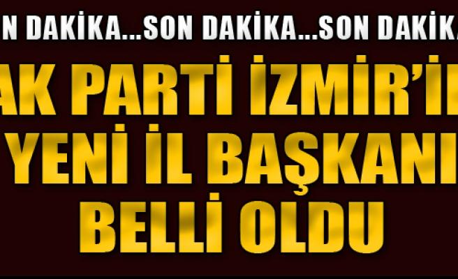 AK Parti İzmir'in Yeni İl Başkanı Belli Oldu!