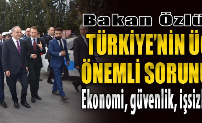 Bakan Özlü: Türkiye'nin 3 Önemli Sorunu; Ekonomi, Güvenlik ve İşsizlik