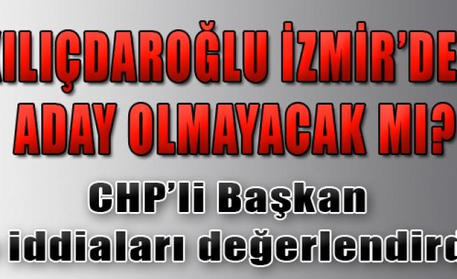 Kılıçdaroğlu İzmir'den Aday Olmayacak mı?