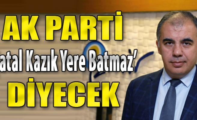 AK Parti 'Çatal Kazık Yere Batmaz' Diyecek