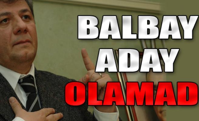Balbay Aday Olamadı
