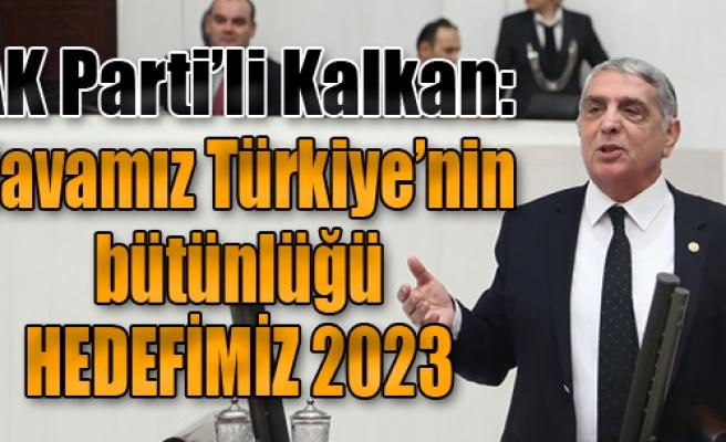 Kalkan: 'Davamız Türkiye'nin Bütünlüğü, Hedefimiz 2023'