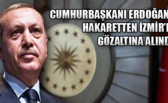 Erdoğan'a Hakaretten Gözaltına Alındı!