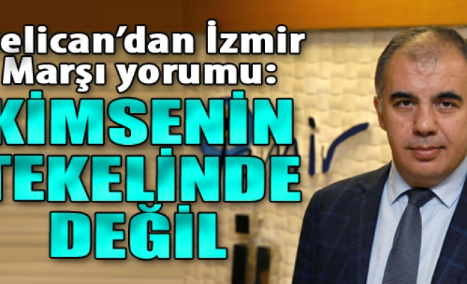 Delican'dan İzmir Marşı Yorumu